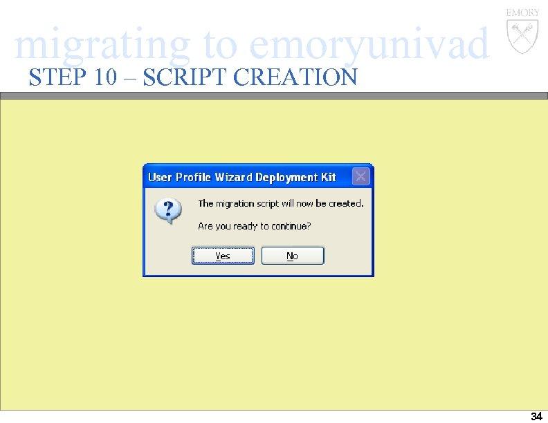 migrating to emoryunivad STEP 10 – SCRIPT CREATION 34