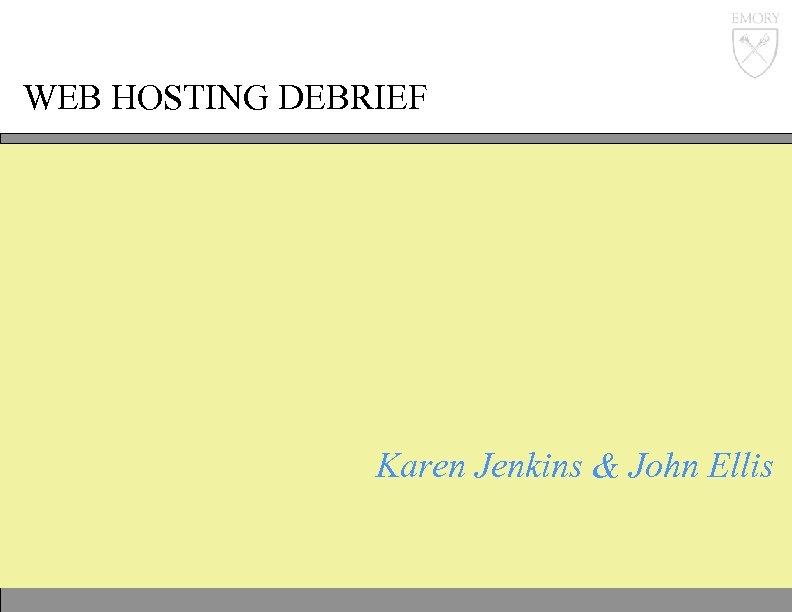 WEB HOSTING DEBRIEF Karen Jenkins & John Ellis