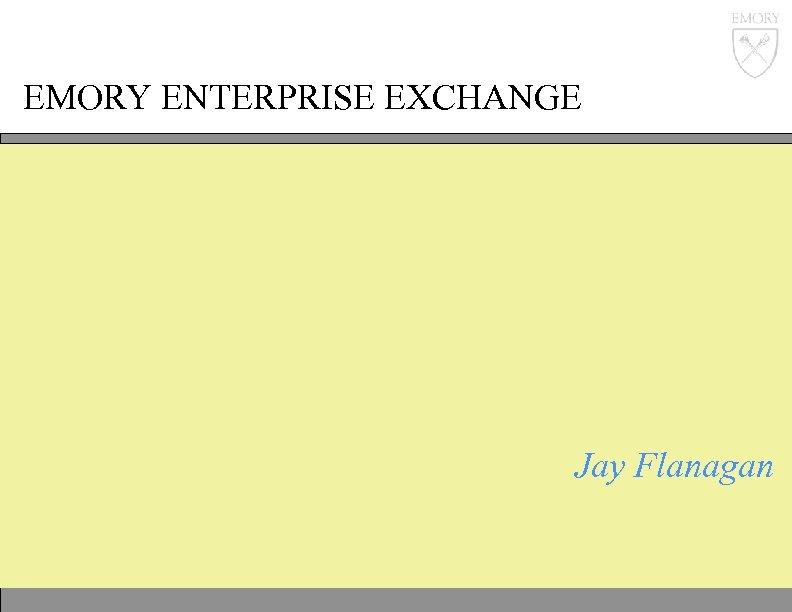 EMORY ENTERPRISE EXCHANGE Jay Flanagan