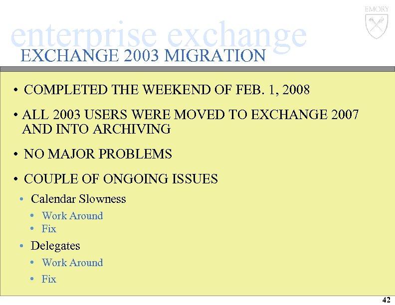 enterprise MIGRATION exchange EXCHANGE 2003 • COMPLETED THE WEEKEND OF FEB. 1, 2008 •