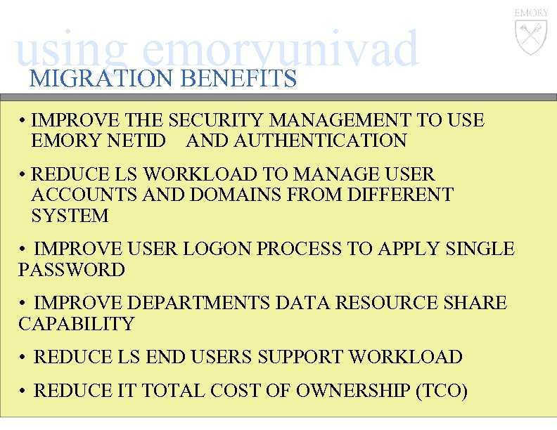 using emoryunivad MIGRATION BENEFITS • IMPROVE THE SECURITY MANAGEMENT TO USE EMORY NETID AND