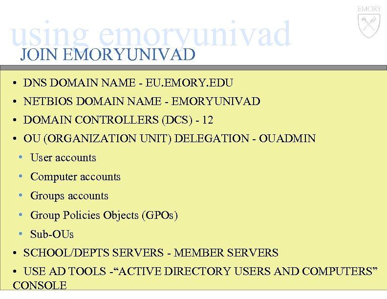 using emoryunivad JOIN EMORYUNIVAD • DNS DOMAIN NAME - EU. EMORY. EDU • NETBIOS