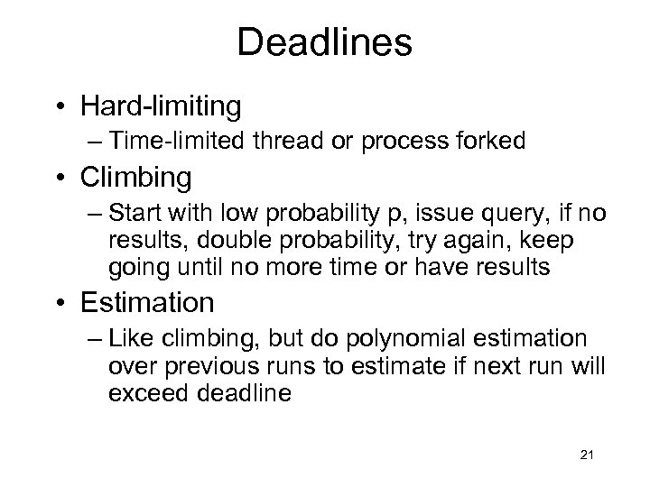 Deadlines • Hard-limiting – Time-limited thread or process forked • Climbing – Start with