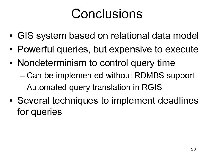 Conclusions • GIS system based on relational data model • Powerful queries, but expensive