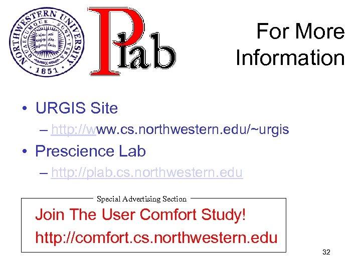 For More Information • URGIS Site – http: //www. cs. northwestern. edu/~urgis • Prescience