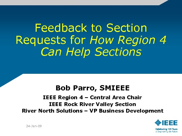 Feedback to Section Requests for How Region 4 Can Help Sections Bob Parro, SMIEEE