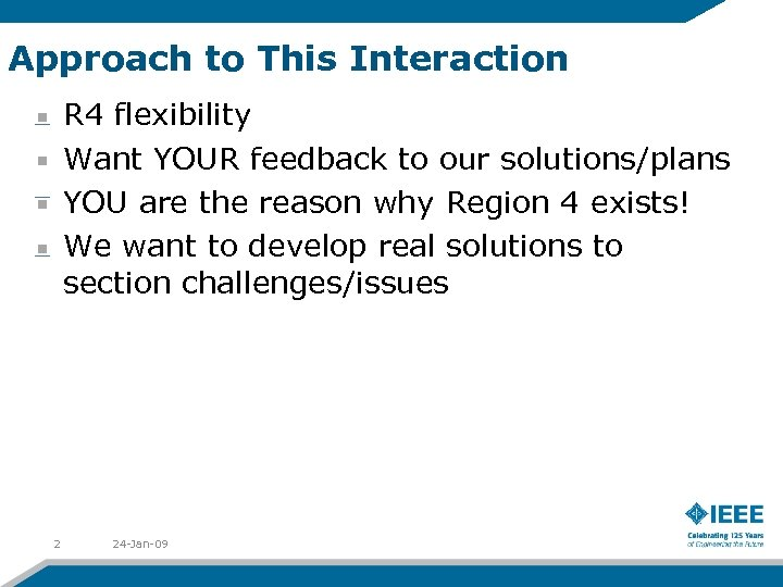 Approach to This Interaction R 4 flexibility Want YOUR feedback to our solutions/plans YOU