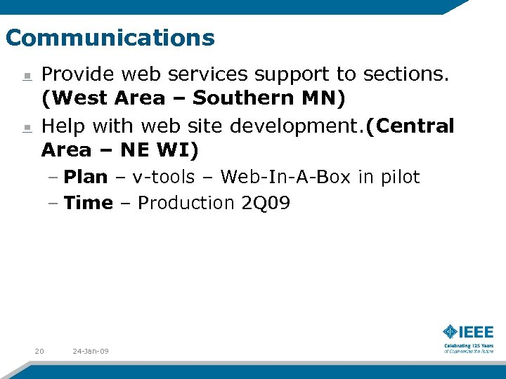 Communications Provide web services support to sections. (West Area – Southern MN) Help with