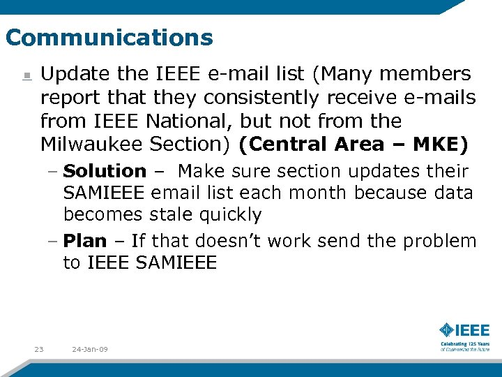 Communications Update the IEEE e-mail list (Many members report that they consistently receive e-mails