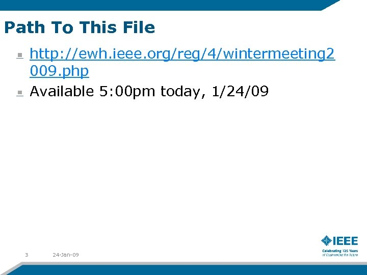 Path To This File http: //ewh. ieee. org/reg/4/wintermeeting 2 009. php Available 5: 00