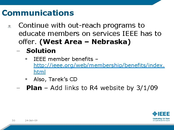 Communications Continue with out-reach programs to educate members on services IEEE has to offer.