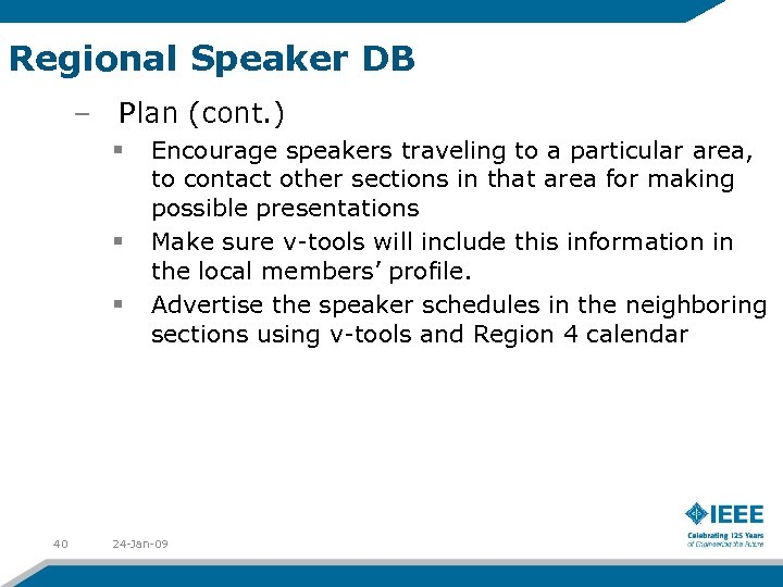 Regional Speaker DB – Plan (cont. ) § § § 40 Encourage speakers traveling