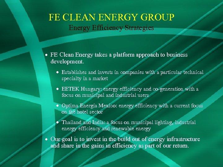 FE CLEAN ENERGY GROUP Energy Efficiency Strategies · FE Clean Energy takes a platform