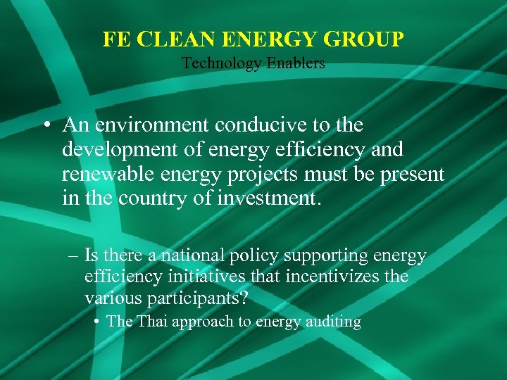 FE CLEAN ENERGY GROUP Technology Enablers • An environment conducive to the development of