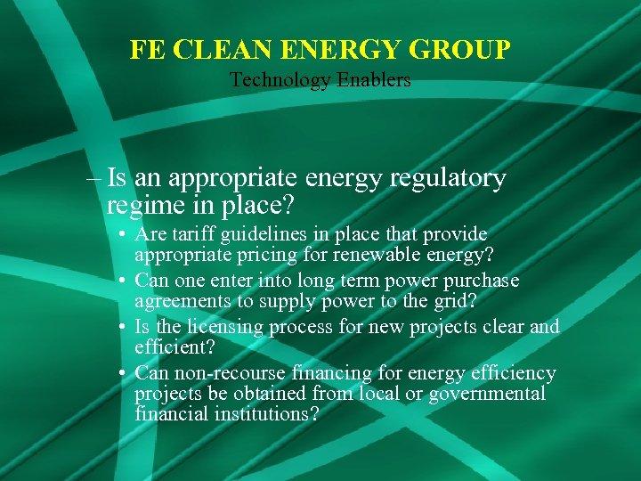 FE CLEAN ENERGY GROUP Technology Enablers – Is an appropriate energy regulatory regime in