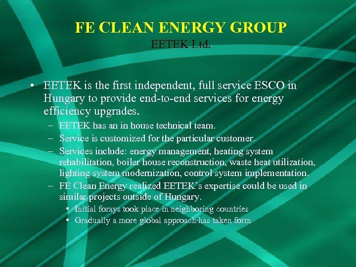 FE CLEAN ENERGY GROUP EETEK Ltd. • EETEK is the first independent, full service
