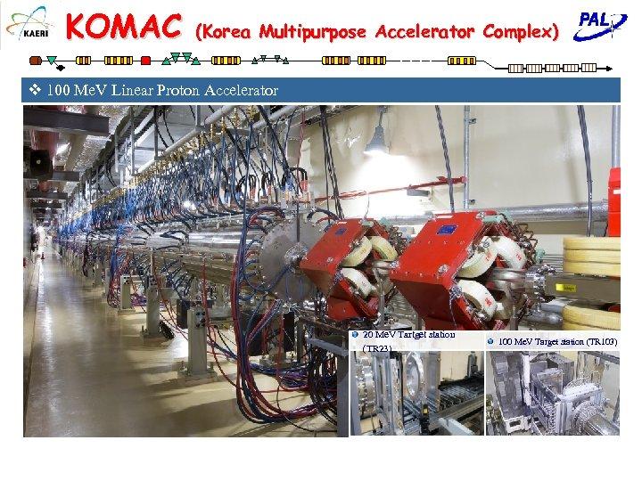 KOMAC (Korea Multipurpose Accelerator Complex) v 100 Me. V Linear Proton Accelerator 20 Me.