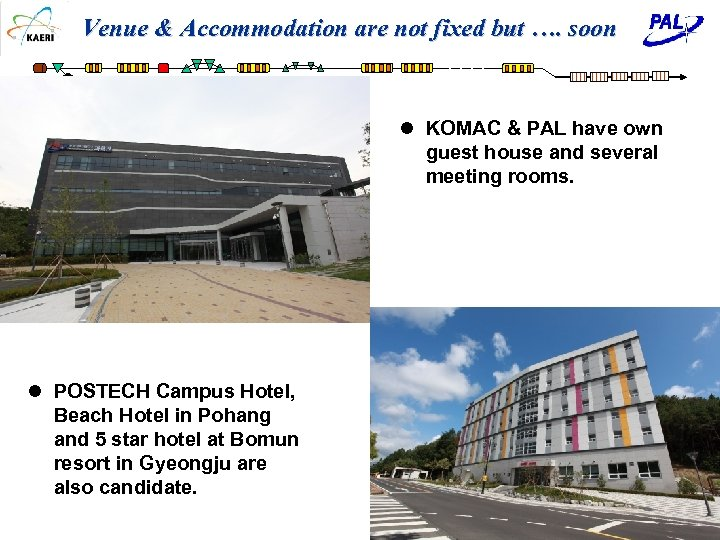 Venue & Accommodation are not fixed but …. soon l KOMAC & PAL have