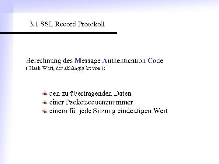 3. 1 SSL Record Protokoll Berechnung des Message Authentication Code ( Hash-Wert, der abhängig