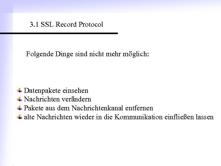3. 1 SSL Record Protocol Folgende Dinge sind nicht mehr möglich: Datenpakete einsehen Nachrichten