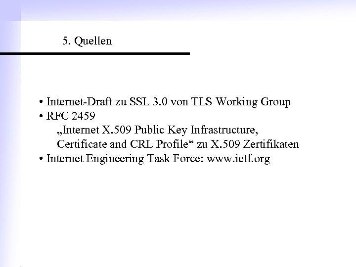 5. Quellen • Internet-Draft zu SSL 3. 0 von TLS Working Group • RFC