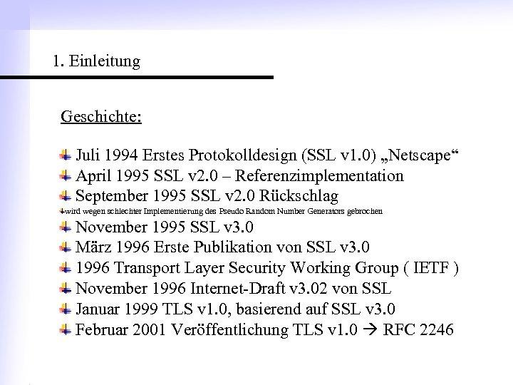 """1. Einleitung Geschichte: Juli 1994 Erstes Protokolldesign (SSL v 1. 0) """"Netscape"""" April 1995"""