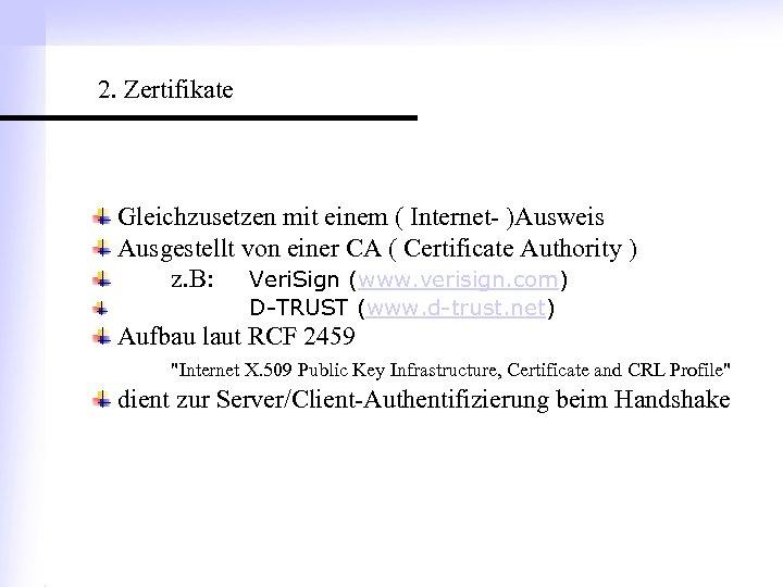 2. Zertifikate Gleichzusetzen mit einem ( Internet- )Ausweis Ausgestellt von einer CA ( Certificate