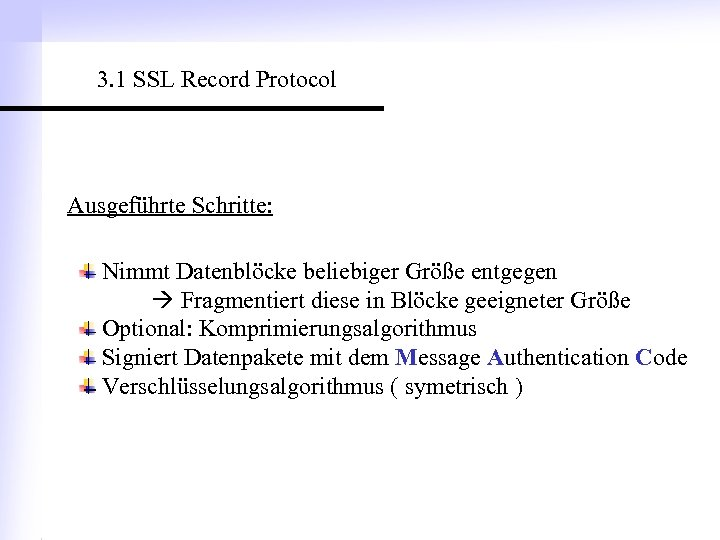 3. 1 SSL Record Protocol Ausgeführte Schritte: Nimmt Datenblöcke beliebiger Größe entgegen Fragmentiert diese