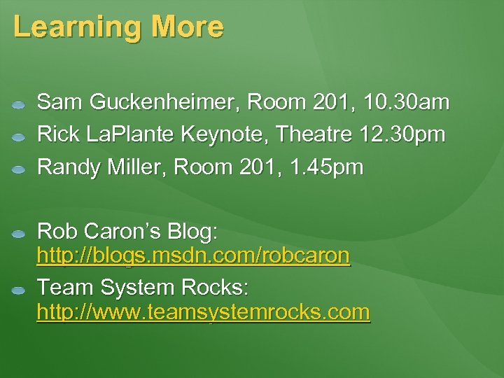 Learning More Sam Guckenheimer, Room 201, 10. 30 am Rick La. Plante Keynote, Theatre
