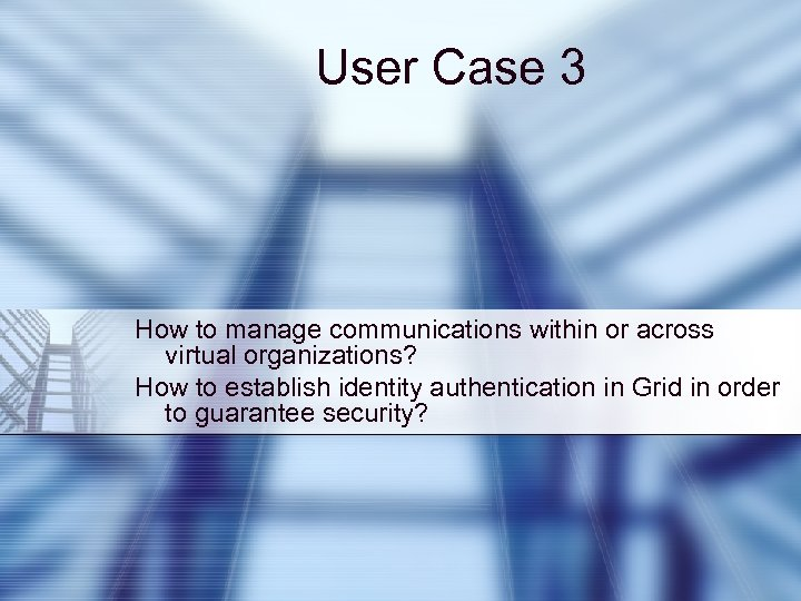 User Case 3 How to manage communications within or across virtual organizations? How to