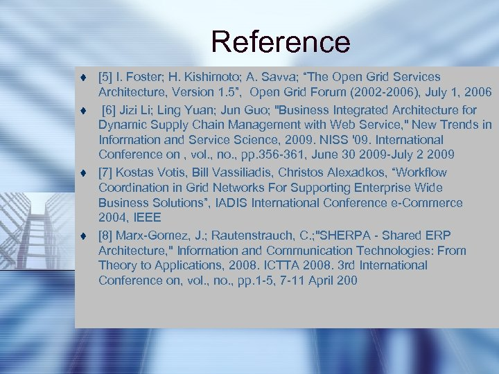 """Reference t t [5] I. Foster; H. Kishimoto; A. Savva; """"The Open Grid Services"""