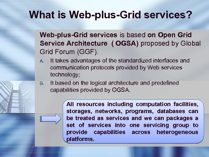What is Web-plus-Grid services? Web-plus-Grid services is based on Open Grid Service Architecture (