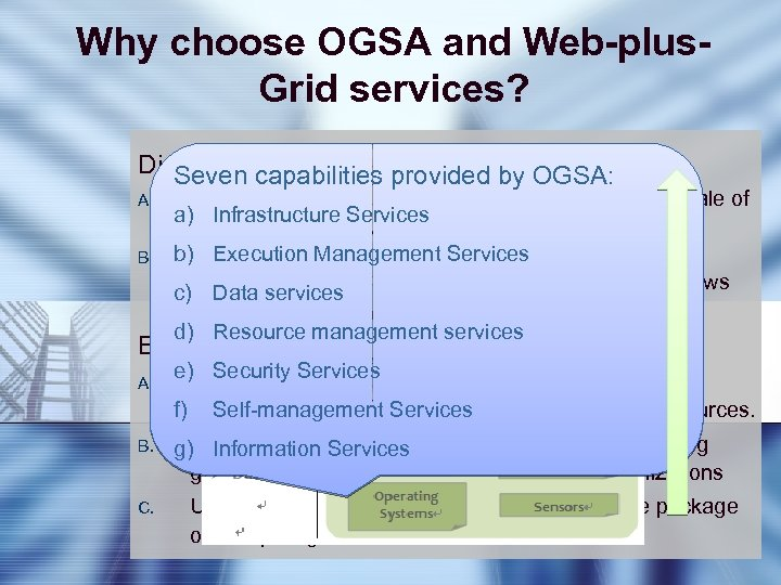 Why choose OGSA and Web-plus. Grid services? Disadvantages of webprovided by OGSA: Seven capabilities