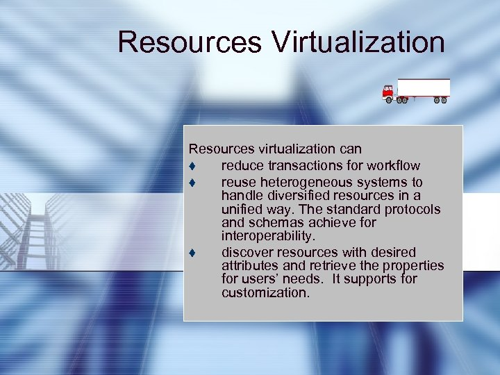 Resources Virtualization Resources virtualization can t reduce transactions for workflow t reuse heterogeneous systems