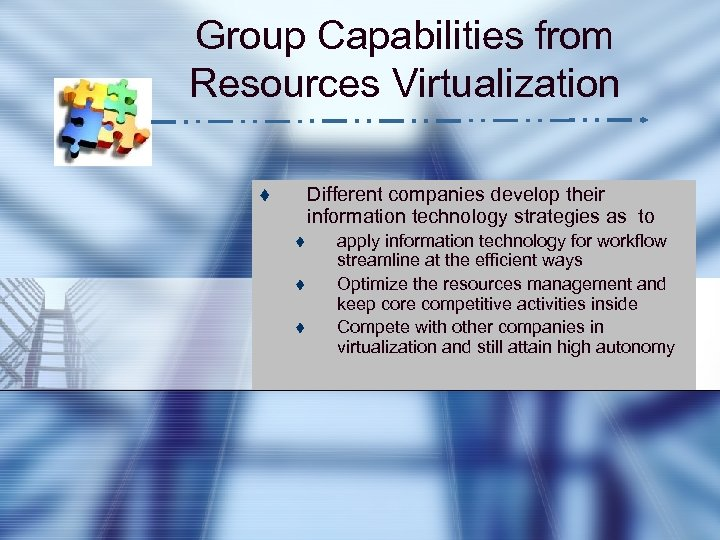 Group Capabilities from Resources Virtualization Different companies develop their information technology strategies as to