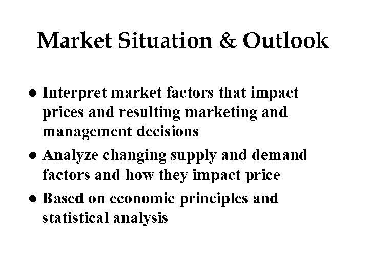 Market Situation & Outlook Interpret market factors that impact prices and resulting marketing and