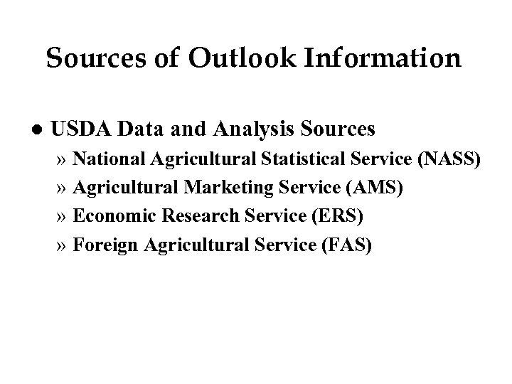 Sources of Outlook Information l USDA Data and Analysis Sources » National Agricultural Statistical
