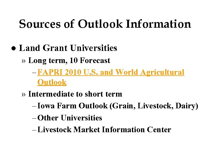 Sources of Outlook Information l Land Grant Universities » Long term, 10 Forecast –
