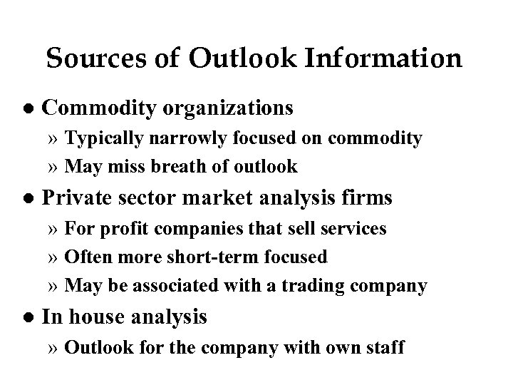 Sources of Outlook Information l Commodity organizations » Typically narrowly focused on commodity »