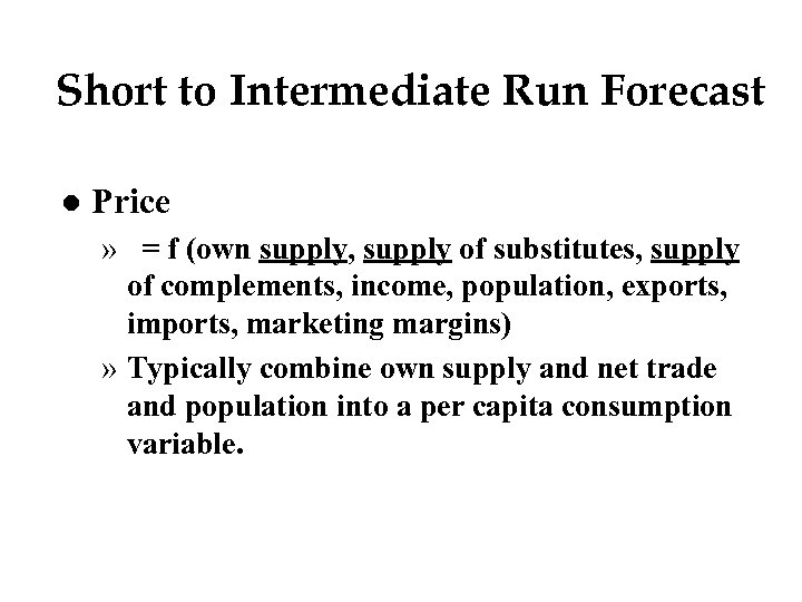 Short to Intermediate Run Forecast l Price » = f (own supply, supply of