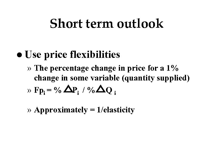 Short term outlook l Use price flexibilities » The percentage change in price for