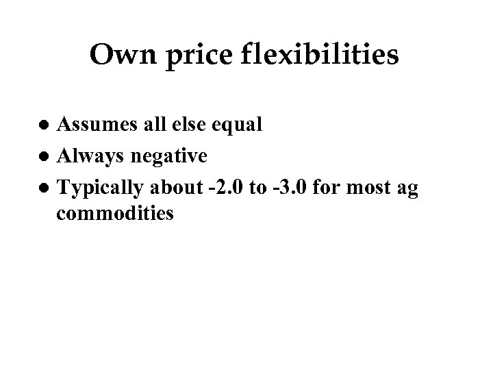Own price flexibilities Assumes all else equal l Always negative l Typically about -2.