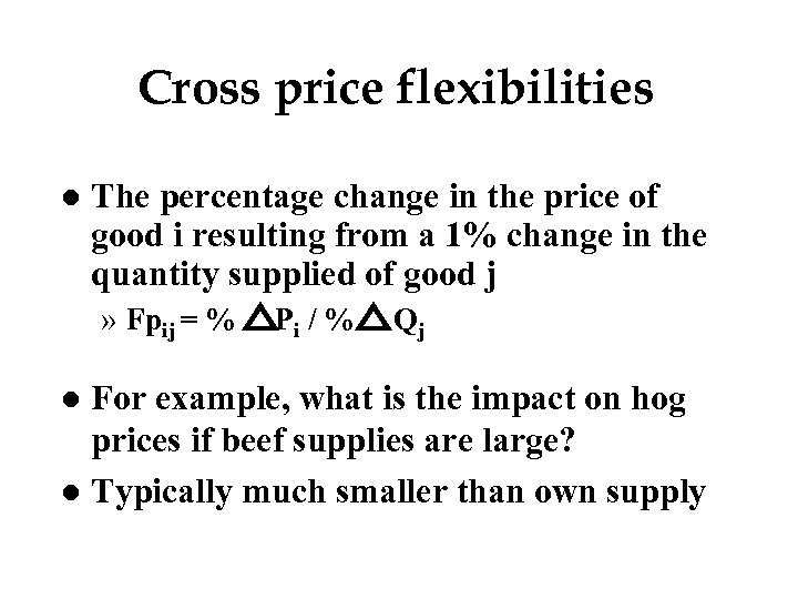 Cross price flexibilities l The percentage change in the price of good i resulting