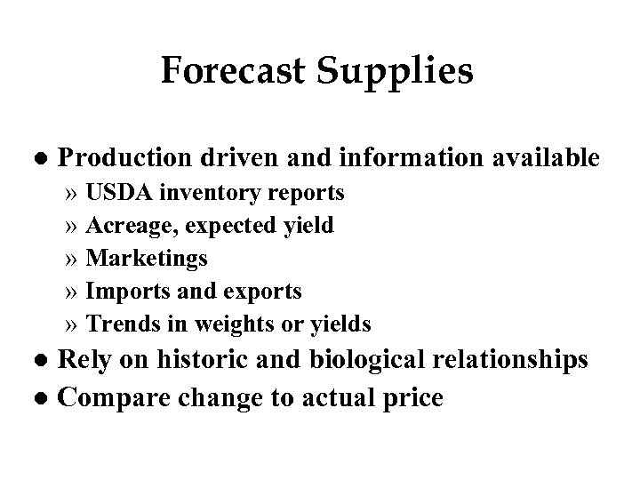 Forecast Supplies l Production driven and information available » USDA inventory reports » Acreage,