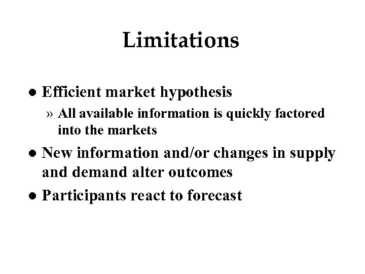 Limitations l Efficient market hypothesis » All available information is quickly factored into the