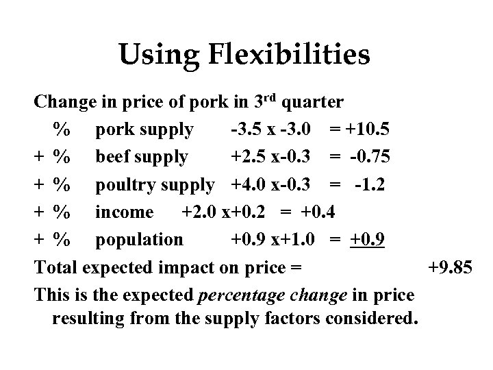 Using Flexibilities Change in price of pork in 3 rd quarter % pork supply