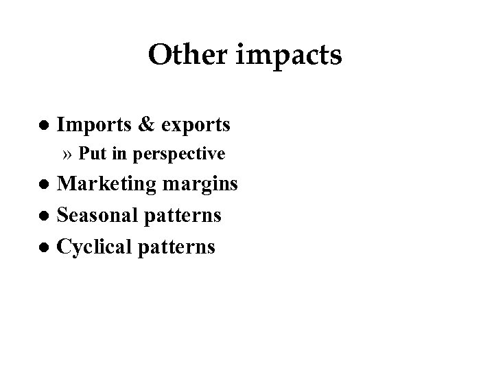 Other impacts l Imports & exports » Put in perspective Marketing margins l Seasonal