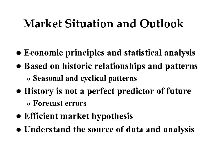 Market Situation and Outlook Economic principles and statistical analysis l Based on historic relationships