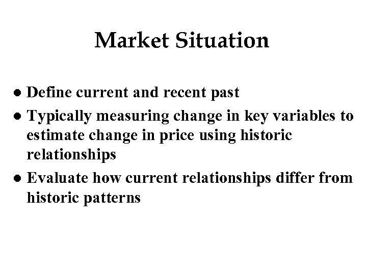 Market Situation Define current and recent past l Typically measuring change in key variables