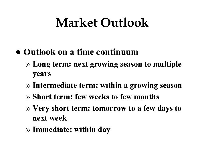 Market Outlook l Outlook on a time continuum » Long term: next growing season